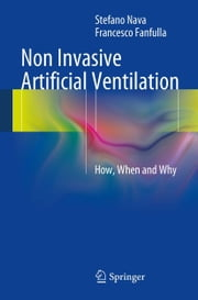 Non Invasive Artificial Ventilation - How, When and Why ebook by Stefano Nava,Francesco Fanfulla