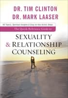 The Quick-Reference Guide to Sexuality & Relationship Counseling ebook by Dr. Tim Clinton, Dr. Mark Laaser