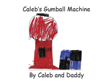 Caleb's Gumball Machine - By Caleb and Daddy ebook by Caleb Kitterman,Darron Kitterman