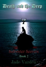 Saltwater Secrets, Book 2: Death and the Deep ebook by Jade Varden