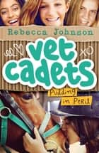 Vet Cadets: Pudding in Peril (BK2) ebook by Rebecca Johnson