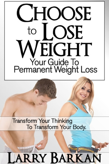 Choose to Lose Weight: Your Guide to Permanent Weight Loss ebook by Larry Barkan