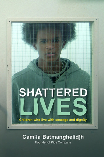 Shattered Lives - Children Who Live with Courage and Dignity eBook by Camila Batmanghelidjh