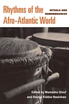 Rhythms of the Afro-Atlantic World - Rituals and Remembrances ebook by Mamadou Diouf, Ifeoma C Nwankwo