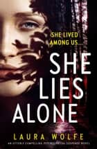 She Lies Alone - An utterly compelling psychological suspense novel ebook by