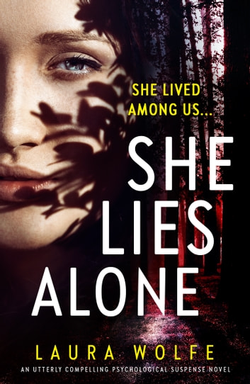 She Lies Alone - An utterly compelling psychological suspense novel ebook by Laura Wolfe