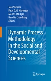 Dynamic Process Methodology in the Social and Developmental Sciences ebook by Jaan Valsiner,Peter C. M. Molenaar,Maria C.D.P. Lyra,Nandita Chaudhary