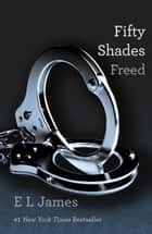 Fifty Shades Freed - Book Three of the Fifty Shades Trilogy ebook by E L James