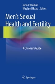 Men's Sexual Health and Fertility - A Clinician's Guide ebook by John P. Mulhall,Wayland Hsiao