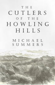 The Cutlers Of The Howling Hills ebook by Michael Summers