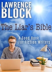 The Liar's Bible: A Good Book for Fiction Writers ebook by Lawrence Block