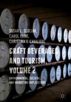 Craft Beverages and Tourism, Volume 2 - Environmental, Societal, and Marketing Implications ebook by Susan L. Slocum, Carol Kline, Christina T. Cavaliere