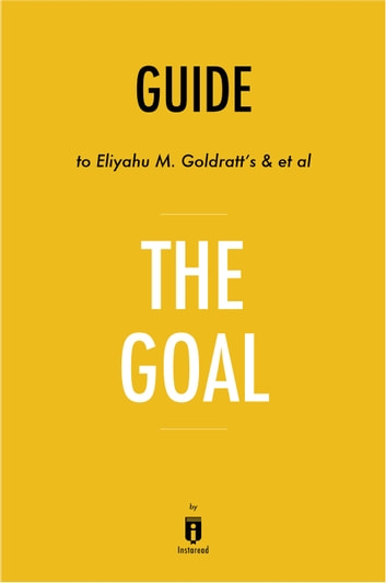 Guide to Eliyahu M. Goldratt's & et al The Goal by Instaread ebook by Instaread