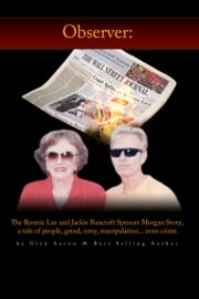 Observer: The Ronnie Lee and Jackie Bancroft Spencer Morgan Story, a tale of people, greed, envy, manipulation---even crime ebook by Glen Aaron