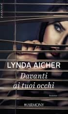 Davanti ai tuoi occhi - Harmony Passion eBook by Lynda Aicher