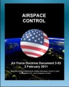 Air Force Doctrine Document 3-52: Airspace Control - Command and Organization, Cross-Domain Integration, Planning and Execution, Major Operations and Campaigns, Irregular Warfare ebook by Progressive Management