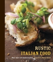 Rustic Italian Food ebook by Marc Vetri,David Joachim,Mario Batali