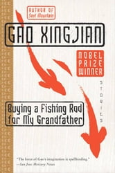 Buying a Fishing Rod for My Grandfather - Stories ebook by Gao Xingjian