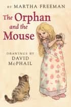 The Orphan and the Mouse ebook by Martha Freeman, David McPhail