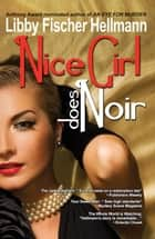 Nice Girl Does Noir: A Collection of Short Stories ebook by Libby Fischer Hellmann
