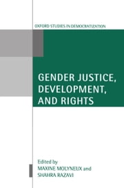 Gender Justice, Development, and Rights ebook by Maxine Molyneux,Shahra Razavi