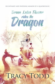 Brave Lotus Flower Rides The Dragon ebook by Tracy Todd