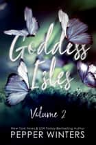 Goddess Isles Volume Two ebook by Pepper Winters