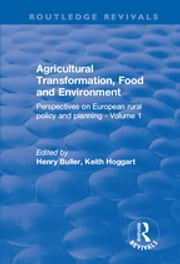 Agricultural Transformation, Food and Environment - Perspectives on European Rural Policy and Planning - Volume 1 ebook by Henry Buller, Keith Hoggart