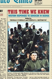 This Time We Knew - Western Responses to Genocide in Bosnia ebook by Thomas Cushman,Stjepan Mestrovic