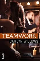 Teamwork ebook by Caitlyn Willows