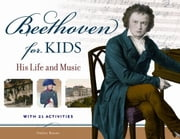 Beethoven for Kids - His Life and Music with 21 Activities ebook by Helen Bauer