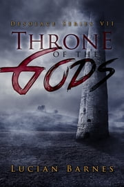 Throne of the Gods: Desolace Series VII ebook by Lucian Barnes