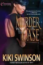 Murder was the Case ebook by Kiki Swinson