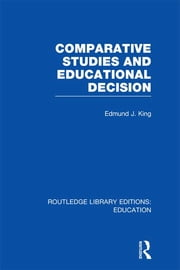 Comparative Studies and Educational Decision ebook by Edmund J King
