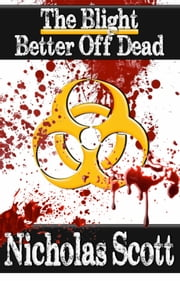 The Blight: Better Off Dead ebook by Nicholas Scott