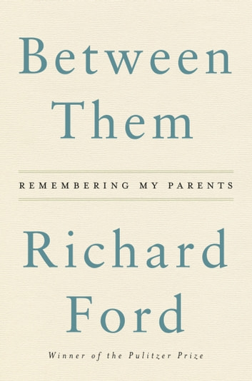 Between Them - Remembering My Parents ebook by Richard Ford