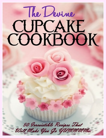 THE DIVINE CUPCAKE COOKBOOK ebook by Donna K Stevens