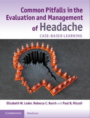 Common Pitfalls in the Evaluation and Management of Headache - Case-Based Learning ebook by Elizabeth W. Loder,Rebecca C. Burch,Paul B. Rizzoli