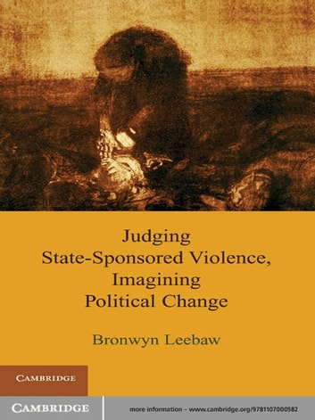 Judging State-Sponsored Violence, Imagining Political Change ebook by Bronwyn Leebaw