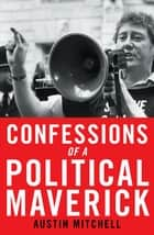 Confessions of a Political Maverick ebook by Austin Mitchell