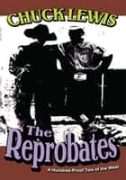 The Reprobates - A Hundred-Proof Tale of the West ebook by Chuck Lewis
