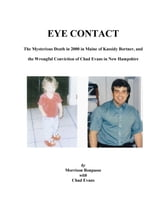 EYE CONTACT: The Mysterious Death in 2000 in Maine of Kassidy Bortner and the Wrongful Conviction of Chad Evans in New Hampshire ebook by Morrison Bonpasse