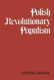 Polish Revolutionary Populism ebook by Peter Brock