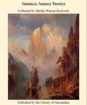 Jamaica Anansi Stories ebook by Collected by Martha Warren Beckwith