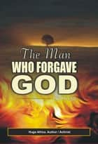 The Man Who Forgave God ebook by Hugo Africa
