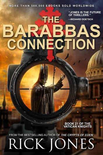 The Barabbas Connection - The Vatican Knights, #21 ebook by Rick Jones
