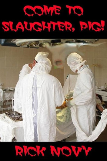 Come to Slaughter, Pig! ebook by Rick Novy