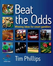 Beat the Odds - Winning ideas for smart gamblers ebook by Tim Phillips