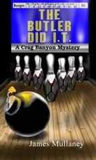 The Butler Did I.T.: A Crag Banyon Mystery ebook by James Mullaney
