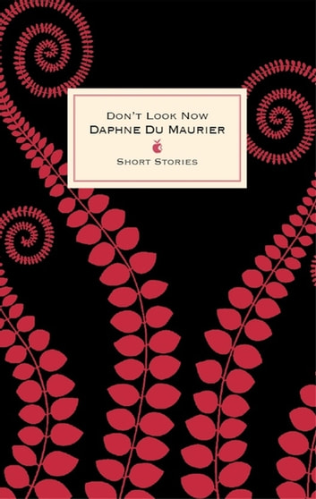 Don't Look Now And Other Stories ebook by Daphne Du Maurier